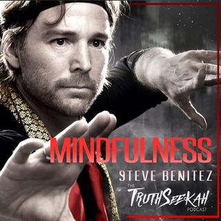 Steve Benitez | Oneness And Our Connection To The All | Spirituality and Mindfulness
