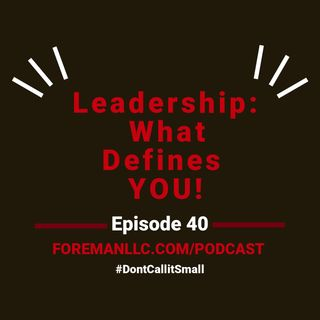 Ep 40 Leadership- What Defines You