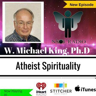 W. Michael King: Atheist Spirituality