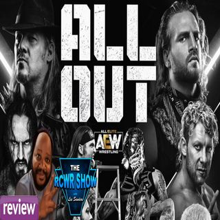AEW ALL OUT PPV Recap Post Show: The RCWR Show 8-31-2019