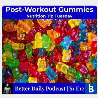S1 E12 - Post Workout Gummies??