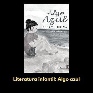 """El libro de la semana: """"Algo azul"""" de Becky Urbina (FCE, 2020)"""