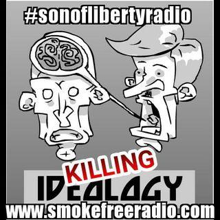#sonoflibertyradio - Killing Ideology