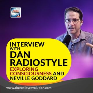 Interview With Dan Radiostyle on Consciousness and Neville Goddard