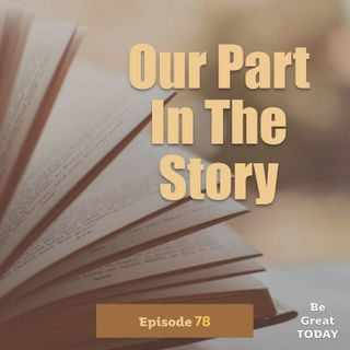 Episode 78: Our Part In The Story