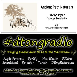 The BEST Indie Music Artists on #dtongradio - Powered by AncientPathNaturals.com