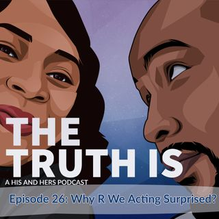Episode 26: Why R We Acting Suprised?