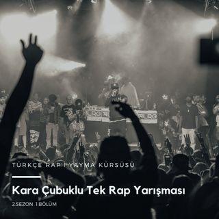 Türkçe Rap'i Yayma Kürsüsü S2.B1. - Kara Çubuklu Tek Rap Yarışması