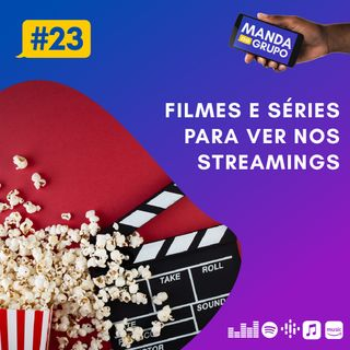 #23 - Filmes e séries para ver nos streamings