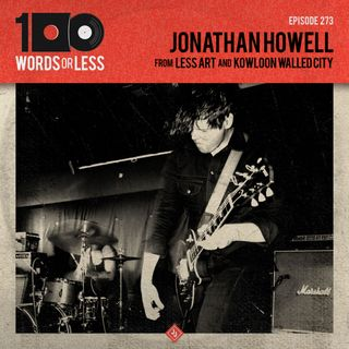 Jonathan Howell from Less Art & Kowloon Walled City