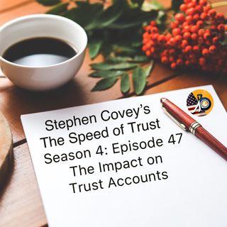 Speed of Trust: Season 4 - Episode 47 - The Impact on Trust Accounts