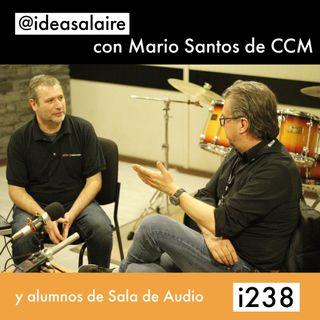 i238 Plática con Mario Santos de CCM