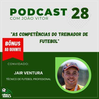 Ep. 28: Jair Ventura | As Competências do Treinador de Futebol