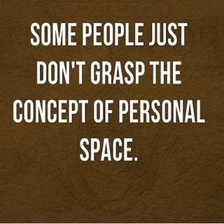 Personal Space, Some People Just Don't Get It...