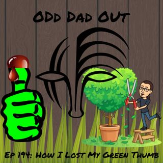How I Lost My Green Thumb: ODO 194