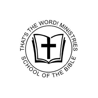 That's The Word! Ministries School Of The Bible