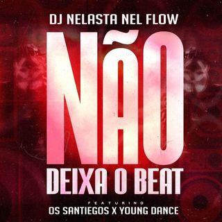 DJ Nelasta Nel Flow feat. Os Santiegos & Young Dance - Não Deixa O Beat (Afro House)