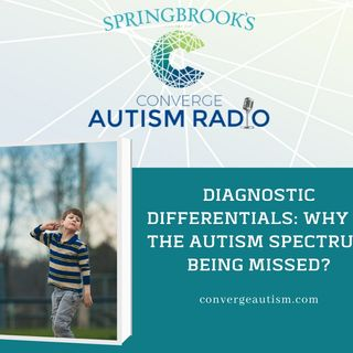 Diagnostic Differentials: Why is the Autism Spectrum Being Missed?