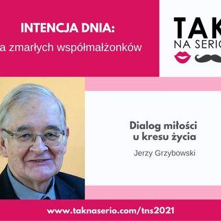 8 Tydzień Tak na Serio #8 - Dialog miłości u kresu życia - Jerzy Grzybowski