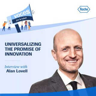 """Interview with Alan Lovell: """"Universalizing the promise of innovation""""- Voices for Health, a podcast by Roche"""