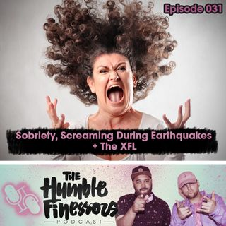 031 - Sobriety, Screaming During Earthquakes & The XFL