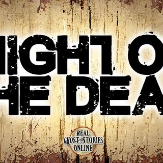 Night Of The Dead | Haunted, Paranormal, Supernatural