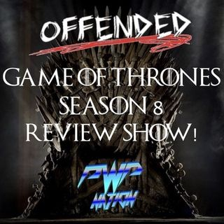 Offended presents Game of Thrones Review of Episodes 71 & 72! ONE MORE LEFT!