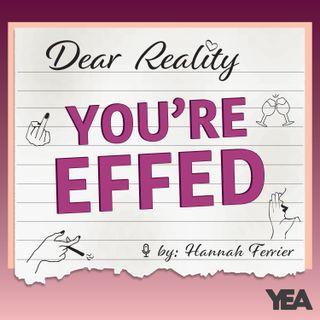 Dear Reality, You're Effed!