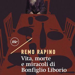 """Remo Rapino """"Vita, morte e miracoli di Bonfiglio Liborio"""""""
