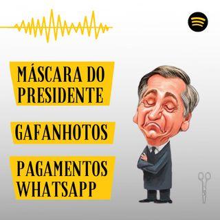 #2 - Máscara do presidente, Gafanhotos e Pagamentos pelo Whatsapp