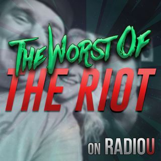 Worst Of The RIOT for October 7th, 2019