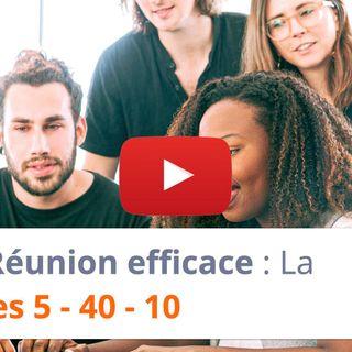 #129 - Réunion efficace : La règle des 5 - 40 - 10