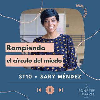 ST10 •  Rompiendo el círculo del miedo con Sary Méndez