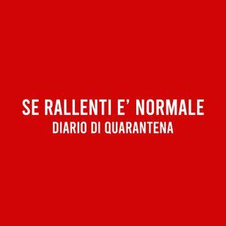 Se RALLENTI è Normale - Diario di Quarantena