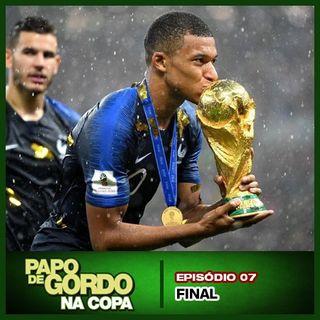 Papo de Gordo na Copa 2018 - Ep. 07 - Final