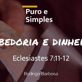 #28 - Puro E Simples - Eclesiastes 7:11-12 - Sabedoria E Dinheiro -Rodrigo Barbosa