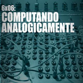 AI 6x06: COMPUTANDO ANALOGICAMENTE