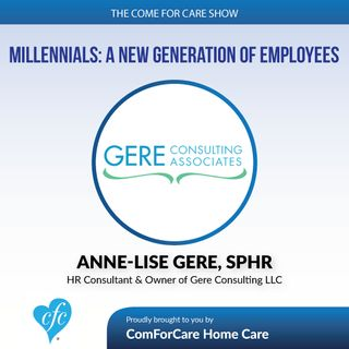 5/24/17: Anne-Lise Gere, SPHR with Gere Consulting LLC | Millennials: A new generation of employees | The Come For Care Show Stamford