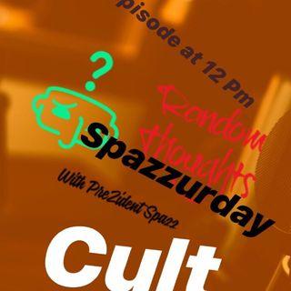 Spazzurday-Cult Whatttttttttttttt???????