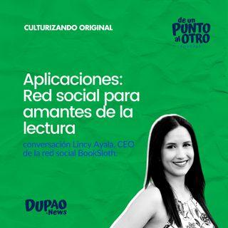 E38 • Aplicaciones: Red social para amantes de la lectura, con Lincy Ayala • DUPAO.NEWS