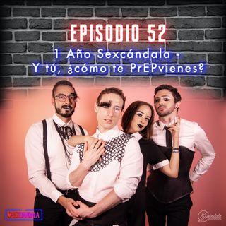 Ep 52 1 Año Sexcándala - Y tú, ¿cómo te PrEPvienes?
