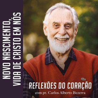 NOVO NASCIMENTO, VIDA DE CRISTO EM NÓS! // pr. Carlos Alberto Bezerra