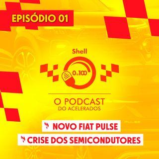 O que já sabemos do Fiat Pulse? | A crise dos semicondutores - Shell 0 a 100 #01