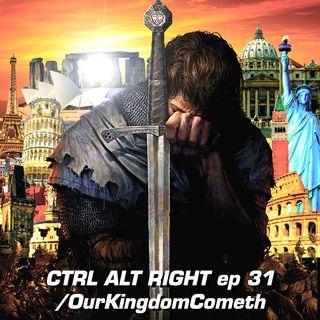 CTRL ALT RIGHT Episode 31 Our Kingdom Cometh