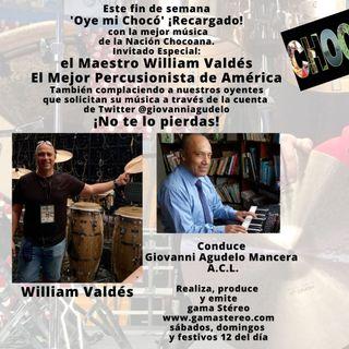 Oye mi Chocó El Maestro William Valdés Invitado Especial Mayo 8 de 2021