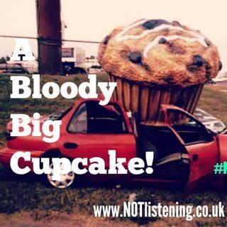 Ep.149 - A Bloody Big Cupcake!