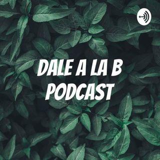Dale a la B Podcast