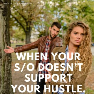 When Your Significant Other Doesn't Support You Hustle