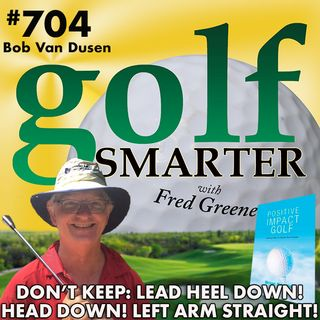 Don't Keep Your Head Down?! Don't Keep Your Lead Arm Straight! More on Easiest Swing with Bob Van Dusen