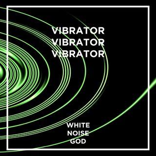 Vibrator Vibrator Vibrator - White Noise - ASMR